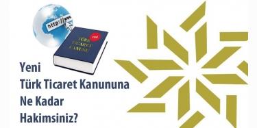 Yeni Türk Ticaret Kanununa Ne Kadar Hakimsiniz?